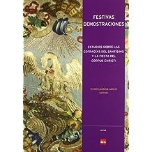Festivas demostraciones: estudios sobre las cofradías del Santísimo y la fiesta del Corpus Christi (Actas)