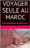 VOYAGER SEULE AU MAROC: RETOUR D'EXPERIENCE EN SIX QUESTIONS (Mini Guide)