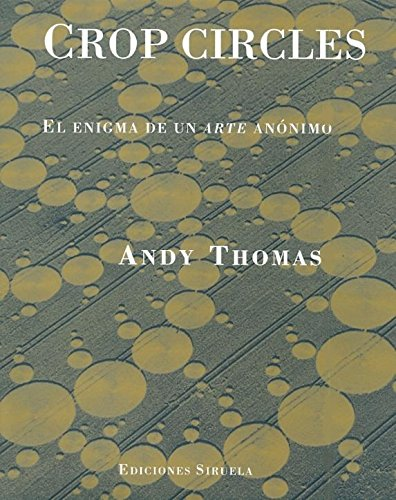 Crop circles: El enigma de un arte anonimo/ The Enigma of the Anonymous Art por Andy Thomas