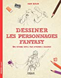 Dessiner les personnages Fantasy: Une méthode simple pour apprendre à dessiner....
