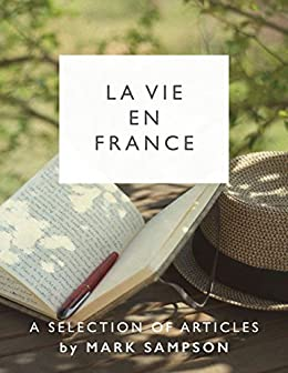 La Vie En France: Selected journalism from a French straw-bale grand design by [Sampson, Mark]