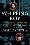 Front cover for the book Whipping Boy: The Forty-Year Search for My Twelve-Year-Old Bully by Allen Kurzweil