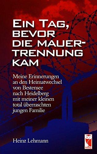 Ein Tag bevor die Mauer-Trennung kam: Meine Erinnerungen an den Heimatwechsel von Bestensee nach Heidelberg mit meiner kleinen total überraschten jungen Familie (Frieling - Erinnerungen)