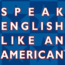 Speak English Like an American: Learn the Idioms & Expressions that Will Help You Speak Like a Native!