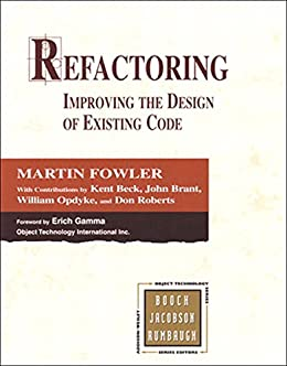 Refactoring: Improving the Design of Existing Code (Addison-Wesley Object Technology Series) by [Fowler, Martin, Beck, Kent, Brant, John, Opdyke, William, Roberts, Don]