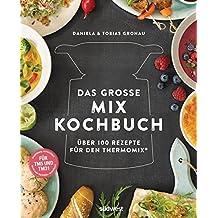 Das große Mix-Kochbuch: Über 100 Rezepte für den Thermomix® - Für TM5 & TM31