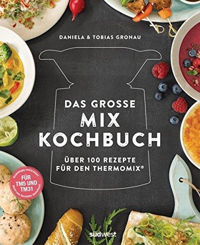 Buchseite und Rezensionen zu 'Das große Mix-Kochbuch: Über 100 Rezepte für den Thermomix® - Für TM5 & TM31' von Daniela Gronau-Ratzeck