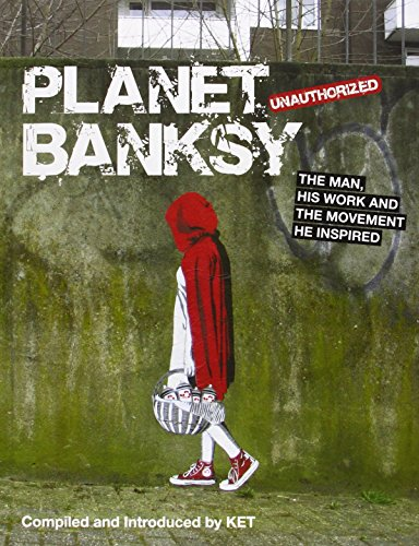Planet Banksy: The man, his work and the movement he inspired by Alan Ket (3-Apr-2014) Hardcover