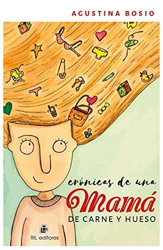 Crónicas de una mamá de carne y hueso por Agustina Bosio