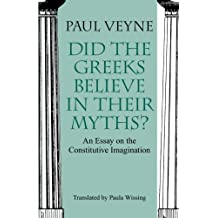 Did the Greeks Believe in Their Myths?: An Essay on the Constitutive Imagination