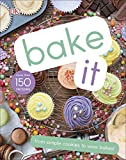Bake It: More Than 150 Recipes for Kids from Simple Cookies to Creative Cakes! (English Edition)