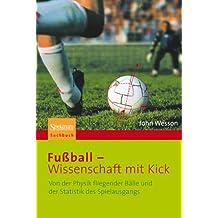 Fußball - Wissenschaft mit Kick: Von der Physik fliegender Bälle und der Statistik des Spielausgangs (German Edition)