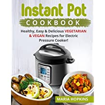 INSTANT POT  COOKBOOK: Healthy, Easy & Delicious VEGETARIAN & VEGAN Recipes for Electric Pressure Cooker! (Vegan Cookbook - Instant Pot Vegetarian Cookbook ... cooker cookbook 7) (English Edition)