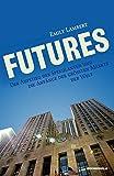 Image de Futures: Der Aufstieg der Spekulanten und die Anfänge der größten Märkte der Welt