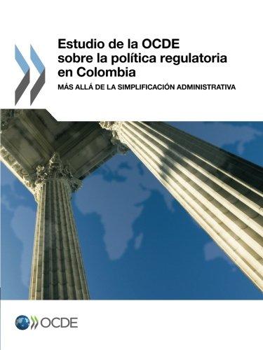 Estudio de La Ocde Sobre La Politica Regulatoria En Colombia: Mas Alla de La Simplificacion Administrativa