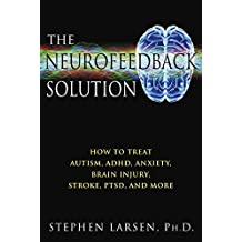 The Neurofeedback Solution: How to Treat Autism, ADHD, Anxiety, Brain Injury, Stroke, PTSD, and More (English Edition)