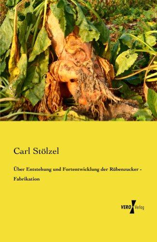 Über Entstehung und Fortentwicklung der Rübenzucker - Fabrikation - Zucker Rohr