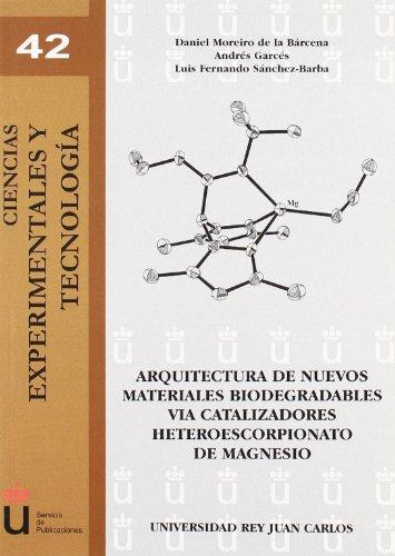 Arquitectura de nuevos materiales biodegradables via catalizadores heteroescorpoonato de magnesio (Ciencias Experimentales y Tecnología) por Daniel Moreiro de la Bárcena