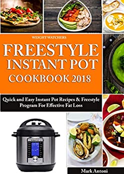 Weight Watchers Freestyle Instant Pot Cookbook 2018: Quick and Easy Instant Pot Recipes & Freestyle Program For Effective Fat Loss (Flex and Weight Watchers ... (Weight Watchers Cookbook) (English Edition) de [Antoni, Mark]
