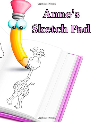 Anne's Sketch Pad: 50 Blank Pages in a Library Quality Bound Book to Draw Anything That Comes To Mind