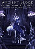 Ancient Blood Of the Vampire & Wolf: Paranormal Fantasy Romance Anthology