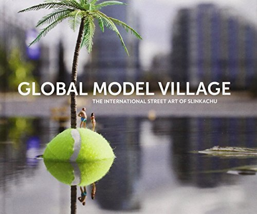 Global Model Village: The International Street Art of Slinkachu by Slinkachu (2012-09-13)