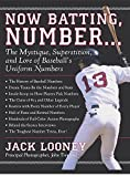 Now Batting, Number...: The Mystique, Superstition, and Lore of Baseball's Uniform Numbers by Jack Looney (2007-01-01)