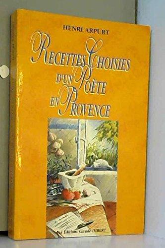 Recettes choisies d'un poète en Provence par Henri Arpurt