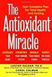 The Antioxidant Miracle: Put Lipoic Acid, Pycnogenol, and Vitamins E and C to Work for You 1999 1st (first) US Editio Edition by Packer, Lester, Colman, Carol published by John Wiley & Sons (1999)
