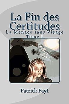 La Fin des Certitudes (La Menace sans Visage t. 1) par [FAYT, Patrick]