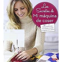 Los Secretos De Mi Máquina De Coser (Artesania Y Manualidades)