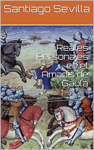 Reales Personajes en el Amadís de Gaula por Santiago Sevilla