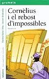 Cornèlius i el rebost d'impossibles (Grumets)