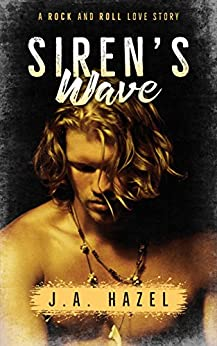 Siren's Wave: A Rock and Roll Love Story (Reluctant Rock Star Book 1) (English Edition) di [Hazel, J.A.]