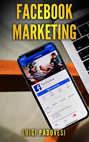 FACEBOOK MARKETING: Come vendere B2C e acquisire clienti online in modo automatico con Facebook. Social Media Marketing per acquisizione clienti e lead ... su Internet (Social Marketing Vol. 3)
