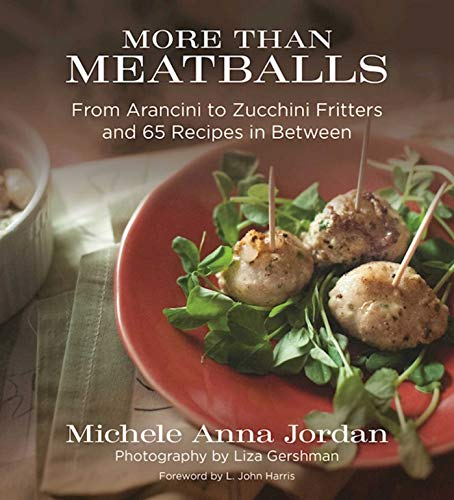 More Than Meatballs: From Arancini to Zucchini Fritters and 65 Recipes in Between