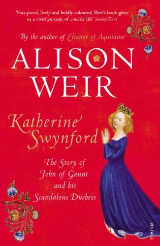 Katherine Swynford: The Story of John of Gaunt and His Scandalous Duchess (English Edition)
