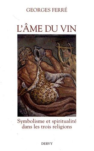 L'âme du vin : Symbolisme et spiritualité dans les trois religions par Georges Ferré
