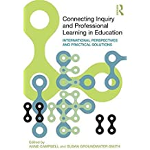[(Connecting Inquiry and Professional Learning in Education : International Perspectives and Practical Solutions)] [Edited by Anne Campbell ] published on (July, 2009)
