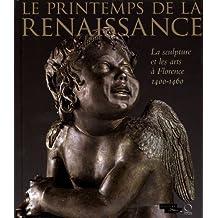 Le Printemps de la Renaissance : La sculpture et les arts ? Florence 1400-1460 by Marc Bormand (2013-09-01)