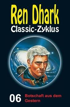 Ren Dhark Classic-Zyklus 6: Botschaft aus dem Gestern von [Weinland, Manfred, Giesa, Werner K., Brand, Kurt]