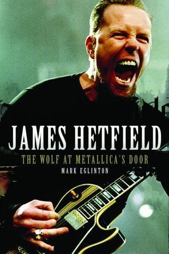 James Hetfield: The Wolf at Metallica's Door por Mark Eglinton