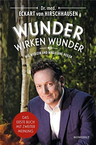 Buchseite und Rezensionen zu 'Wunder wirken Wunder: Wie Medizin und Magie uns heilen' von Dr. med. Eckart von Hirschhausen