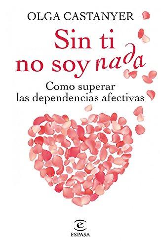 Sin Nada Ti (Sin ti no soy nada: Cómo superar las dependencias afectivas)