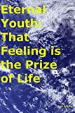 Eternal Youth: That Feeling is the Prize of Life (English Edition)