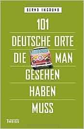 101 deutsche Orte, die man gesehen haben muss: Bernd Imgrund