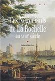 Telecharger Livres Les Negociants de La Rochelle au XVIIIe siecle (PDF,EPUB,MOBI) gratuits en Francaise