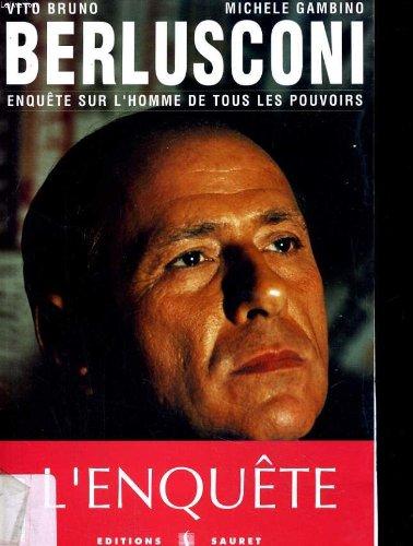 Berlusconi : enquête sur l'homme de tous les pouvoirs