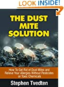 #10: The Dust Mite Solution: How To Get Rid of Dust Mites and Relieve Your Allergies Without Pesticides or Toxic Chemicals (Natural Pest Control Book 5)