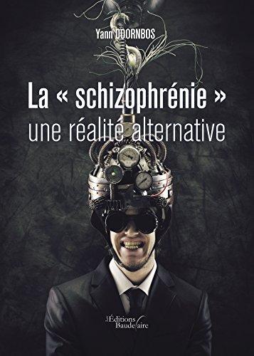 La « schizophrénie » une réalité alternative